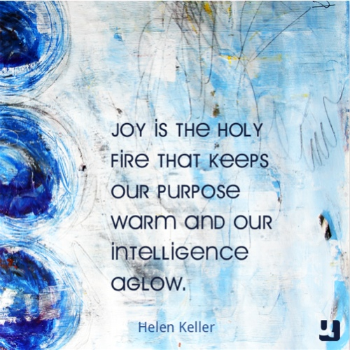 Joy is the Holy Fire Helen Keller