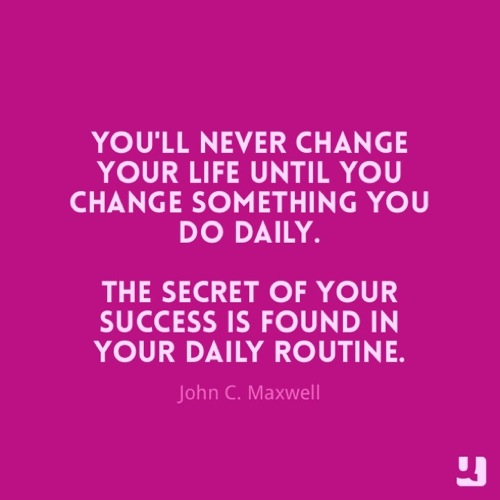 Secret of Success is Daily Routine